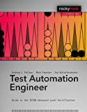 Test Automation Engineer: Guide to the Istqb Advanced Level Certification