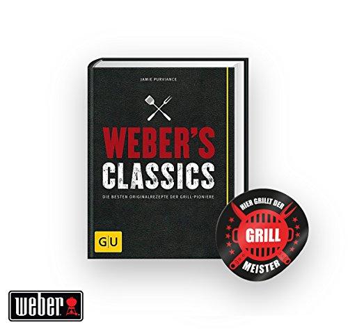 Weber's Classics: Die besten Originalrezepte der Grill-Pioniere +