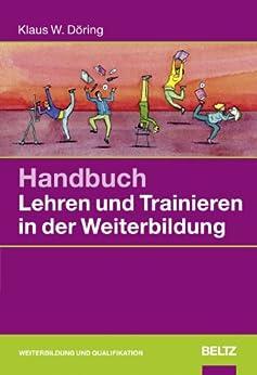Handbuch Lehren und Trainieren in der Weiterbildung von [Döring, Klaus W.]