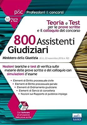 Concorso Cancellieri 800 Assistenti Giudiziari - Teoria e Test per le prove scritte e il colloquio orale