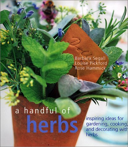 A Handful of Herbs: Inspiring Ideas for Gardening, Cooking, and Decorating with Herbs by Barbara Segall (2001-08-02)