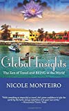 Global Insights - The Zen of Travel and BEING in the World by Nicole Monteiro (2016-02-10)
