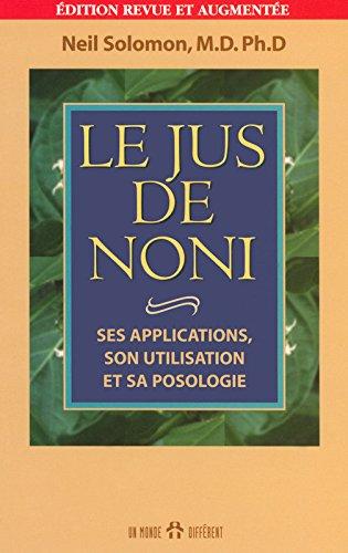Le Jus de noni : Ses applications, son utilisation et sa posologie par Neil Solomon