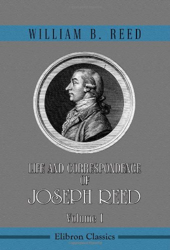 Life and Correspondence of Joseph Reed: Volume 1
