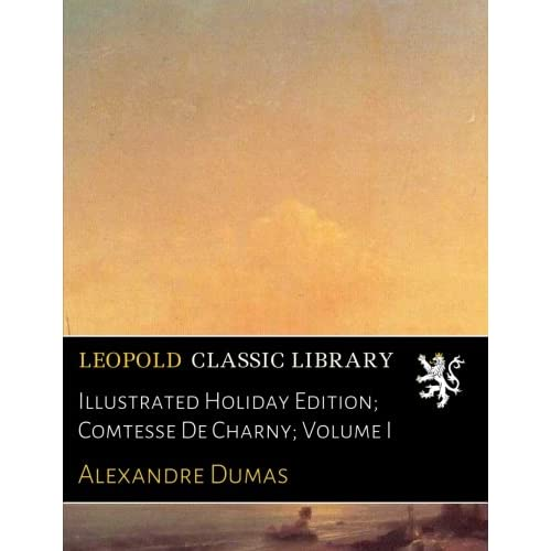 Illustrated Holiday Edition; Comtesse De Charny; Volume I