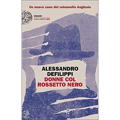 Donne Col Rossetto Nero: Un Nuovo Caso Del Colonnello Anglesio (Einaudi. Stile Libero Big)
