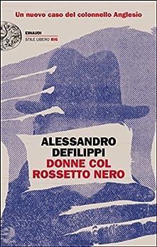 Donne col rossetto nero: Un nuovo caso del colonnello Anglesio (Einaudi. Stile libero big) di [Defilippi, Alessandro]