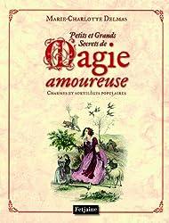 Petits et grands secrets de la magie amoureuse : Charmes et sortilèges populaires