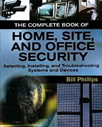 The Complete Book of Home, Site and Office Security: Selecting, Installing and Troubleshooting Systems and Devices by Bill Phillips (2006-08-16)