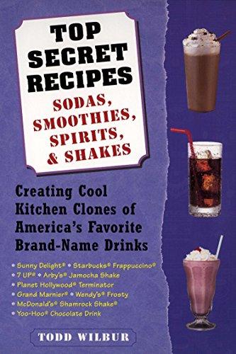 Top Secret Recipes--Sodas, Smoothies, Spirits, & Shakes: Creating Cool Kitchen Clones of America's Favorite Brand-Name Drinks - Leckereien Zucker