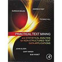 Practical Text Mining and Statistical Analysis for Non-structured Text Data Applications by Gary Miner (2012-01-25)