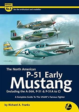 The North American P-51 Early Mustang (Including the A-36, P-51 and P-51A-C): A Complete Guide to the USAAF's Famous Fighter (Airframe & Miniature)