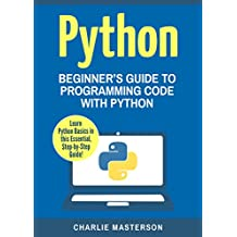 Python: Beginner's Guide to Programming Code with Python (Python, JavaScript, Java, Code, Programming Language, Programming, Computer Programming Book 1) (English Edition)