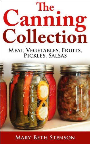 Canning Collection, 5 Books In 1, Canning Meat, Fish, Poultry, Wild Game, Vegetables, Fruits, Pickles, Salsa (English Edition) - Canning Salsa