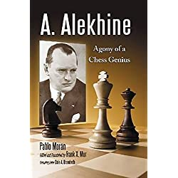 A. Alekhine: Agony of a Chess Genius by Pablo Moran (2010-07-01)