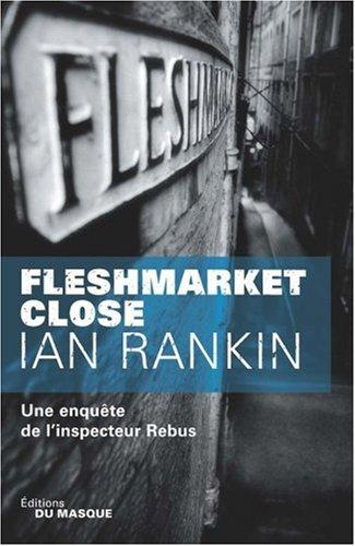 Fleshmarket close : Une enquête de l'inspecteur Rebus par Ian Rankin