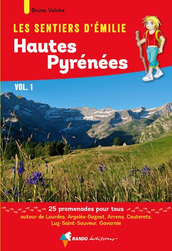 Les sentiers d'Emilie Hautes-Pyrénées : Tome 1, Lourdes, Gavarnie. 25 promenades pour tous par