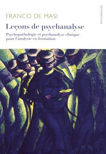 Leçons de psychanalyse : Psychopathologie et psychanalyse clinique pour l?analyste en formation