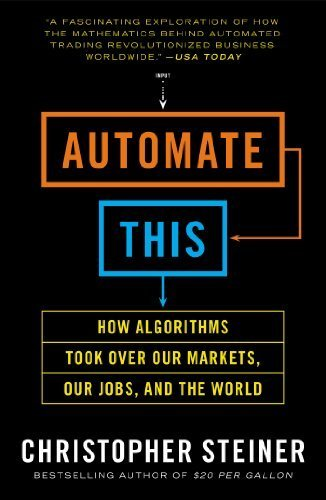Automate This: How Algorithms Took Over Our Markets, Our Jobs, and the World by Steiner, Christopher (2013) Paperback