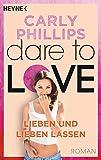 Lieben und lieben lassen: Dare to Love 5 - Roman