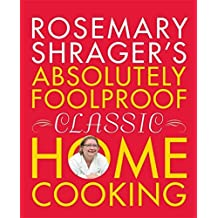 Rosemary Shrager's Absolutely Foolproof Classic Home Cooking by Rosemary Shrager (2011-05-02)