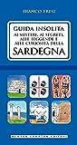 Guida insolita ai misteri, ai segreti, alle leggende e alle curiosità della Sardegna