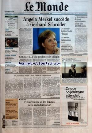 MONDE (LE) [No 18883] du 11/10/2005 - LIBERIA - GEORGE WEAH - DES TERRAINS DE FOOT AU FAUTEUIL PRESIDENTIEL ? IMMIGRATION - AVEC LES AFRICAINS DU SAHARA MALMENES. REPORTAGE LYCEES ET COLLEGES - REMPLACEMENT DES ENSEIGNANTS, LA POLEMIQUE GROS PLAN - CLAUDE FINKELSTEIN, DE LA DEPRESSION A LA GUERISON PARTAGEE PUBLICITE - AEGIS - TOUT EST PRET POUR LA BATAILLE ANGELA MERKEL SUCCEDE A GERHARD SCHRODER - LA PRESIDENTE DE LA CDU-CSU SERA LA PREMIERE FEMME A GOUVERNER L'ALLEMAGNE