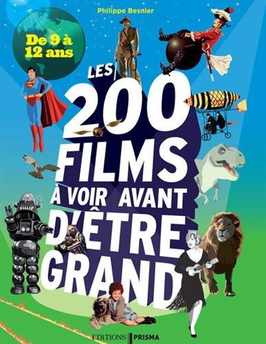 Les 200 films à voir avant d'être grand - De 9 à 12 ans par Philippe Besnier