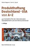 Produkthaftung Deutschland - USA von A-Z: 450 Stichwörter für den internationalen Geschäftsverkehr und den Verbraucherschutz (dtv Beck Rechtsberater)