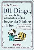 101 Dinge, die du unbedingt getan haben solltest, bevor du 5 Jahre alt bist: Lustige, skurrile und richtig eklige Sachen, auf die Eltern sich vorbereiten sollten (HERDER spektrum, Band 7178)
