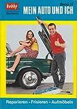 Mein Auto und ich. Reparieren ? Frisieren ? Aufmöbeln (Hobby Bücherei, Band 17)