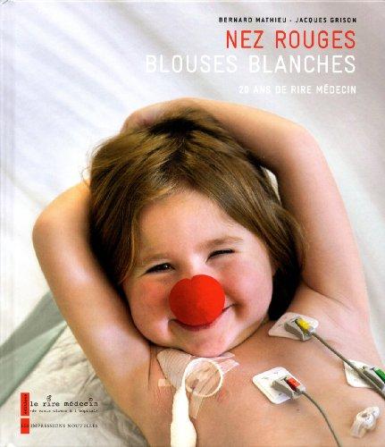 Nez rouges, blouses blanches : 20 ans de Rire Médecin