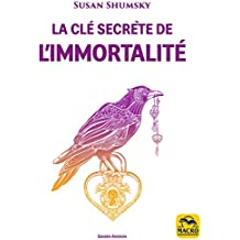 La Clé secrète de l'immortalité: Faire la connaissance de divinités, d'anges, d'archanges et maîtres des traditions du monde entier