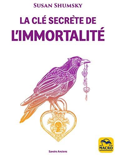 La Clé secrète de l'immortalité: Faire la connaissance de divinités, d'anges, d'archanges et maîtres des traditions du monde entier (Savoirs Anciens) par Susan Shumsky