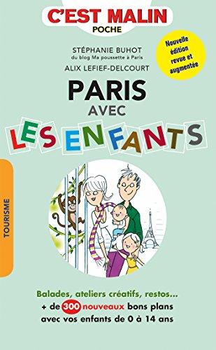 Paris avec les enfants, c'est malin: Balades, ateliers cratifs, restos... + de 300 nouveaux bons plans avec vos enfants de 0  14 ans