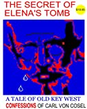 The Secret of Elena's Tomb: The Confessions of Carl Von Cosel (n/a) (English Edition)