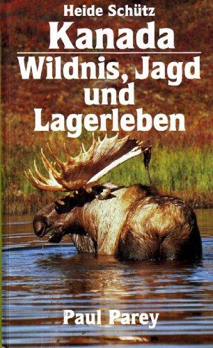 Kanada - Wildnis, Jagd und Lagerleben. Als Frau unter Bären, Elchen und Wölfen