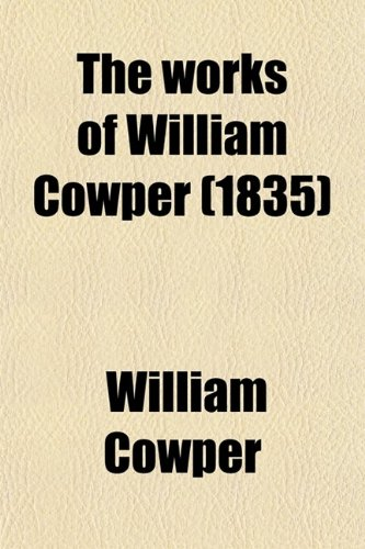 The Works of William Cowper (Volume 6); His Life and Letters