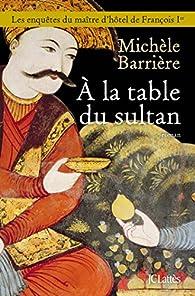 À la table du sultan par Michèle Barrière
