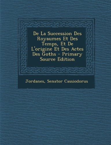 de La Succession Des Royaumes Et Des Temps, Et de L'Origine Et Des Actes Des Goths par Jordanes