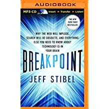 Breakpoint: Why the Web Will Implode, Search Will Be Obsolete, and Everything Else You Need to Know about Technology Is in Your Br