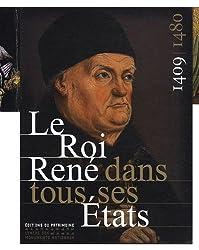 Le Roi René dans tous ses Etats, 1409-1480