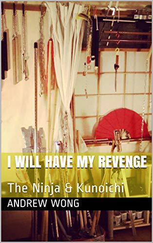I Will Have My Revenge: The Ninja & Kunoichi (English ...