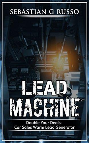 Lead Machine: Double Your Deals: Cars Sales Warm Lead