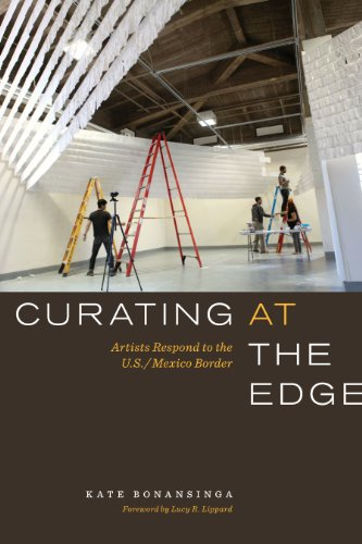 Curating at the Edge: Artists Respond to the U.S./Mexico Border (The William and Bettye Nowlin Series in Art, History, and Culture of the Western Hemisphere) por Kate Bonansinga