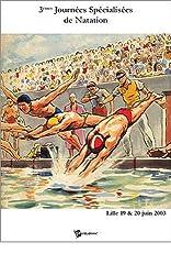 Actes des 3èmes journées spécialisées de natation : Lille 19-20 juin 2003 de Patrick Pelayo (1 août 2003) Broché