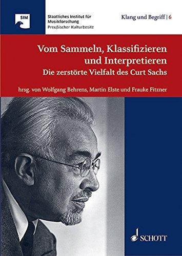 Vom Sammeln, Klassifizieren und Interpretieren: Die zerstörte Vielfalt des Curt Sachs (Klang und Begriff)