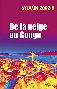 De la neige au Congo par Sylvain Zorzin