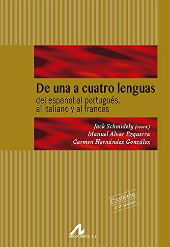 De una a cuatro lenguas. Del español al portugués, al italiano y al francés. 2ª Edición Actualizada (Manuales y diccionarios) por Jack Schmidely