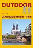 Jakobsweg Bremen - Köln (Der Weg ist das Ziel, Band 301)